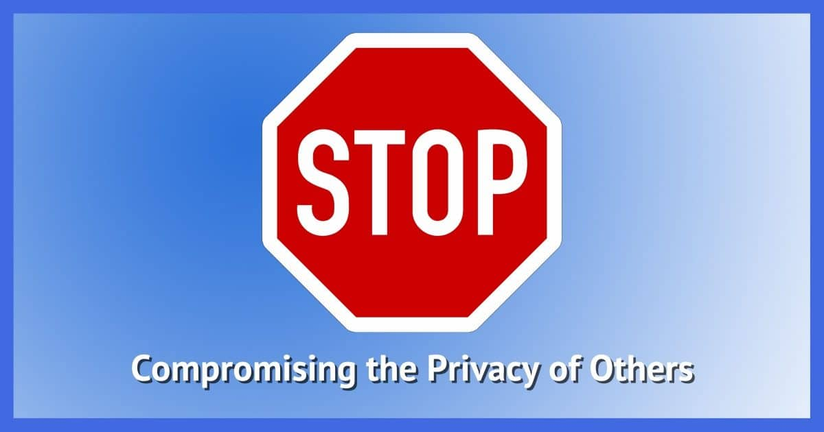 Stop Compromising the Privacy of Others