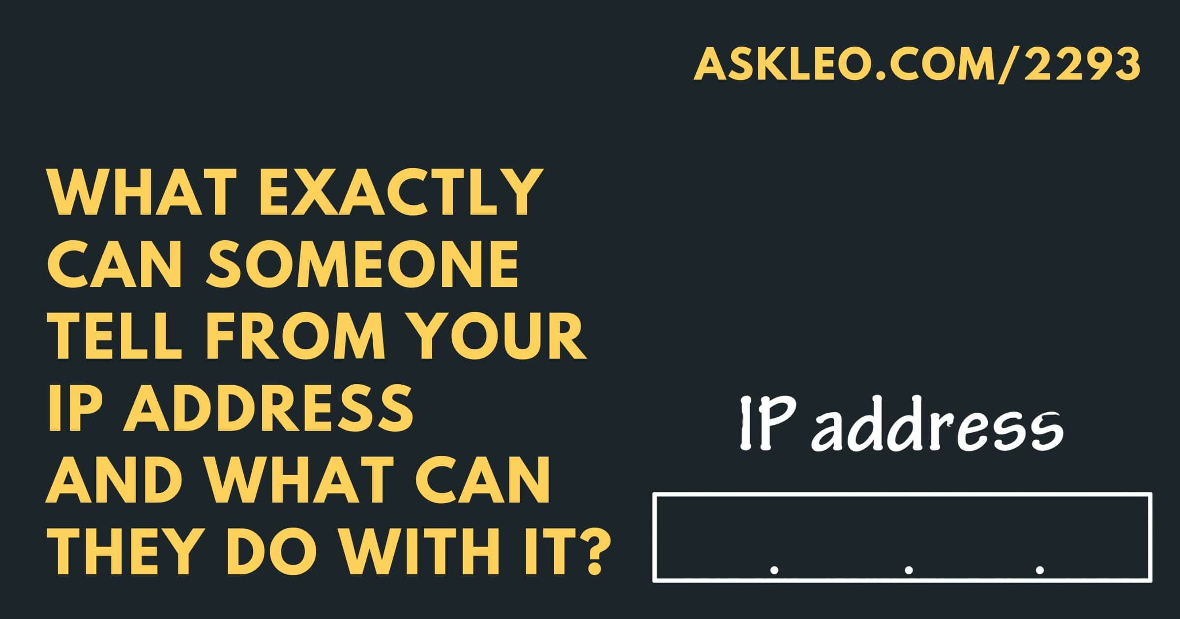 What Can People Tell from My IP Address?