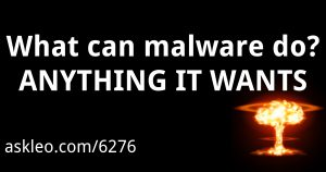 What can malware do? ANYTHING IT WANTS