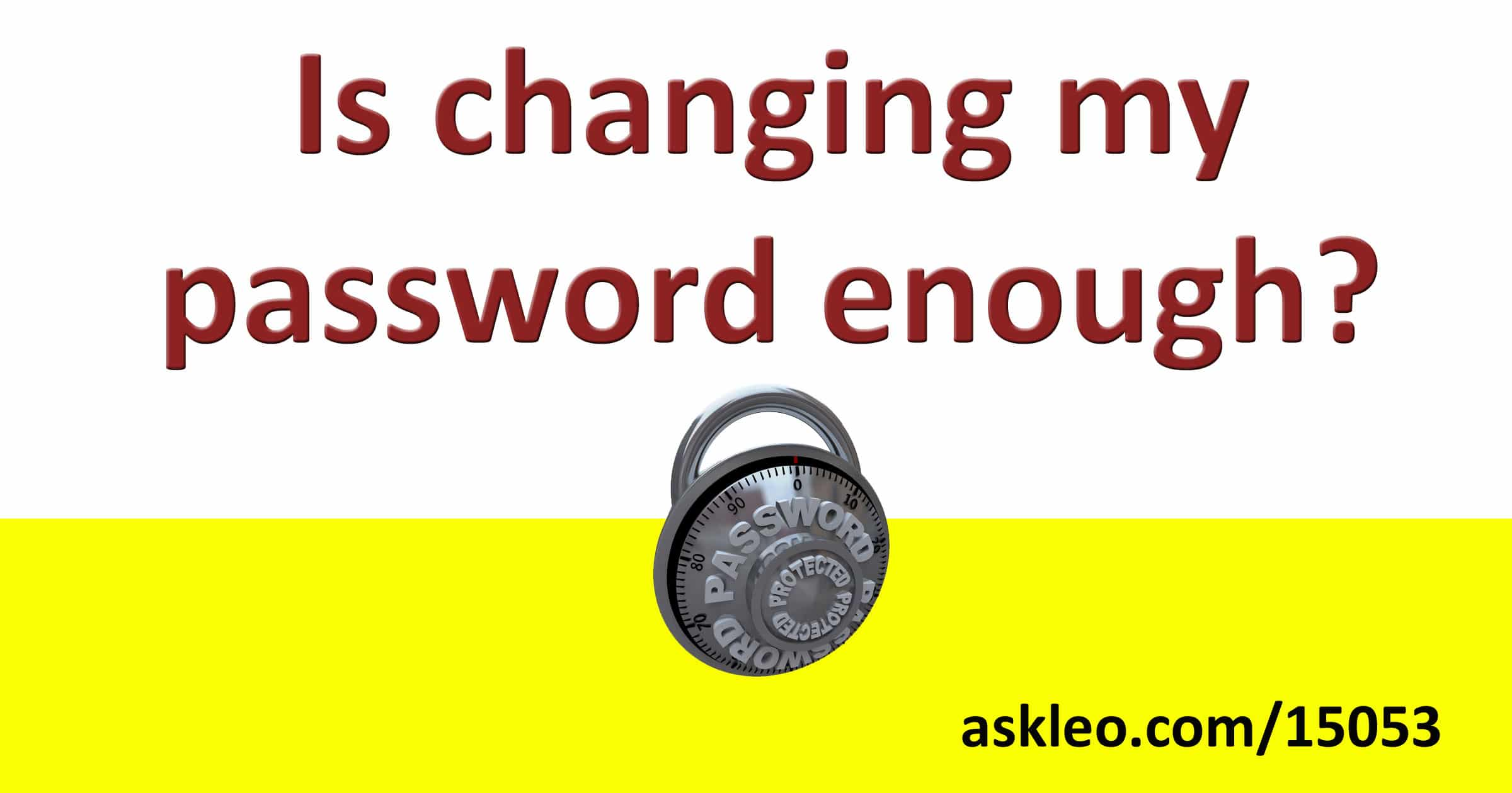 Is changing my password enough?