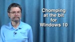 Chomping at the bit for Windows 10!