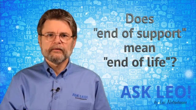"Does ""end of support"" mean ""end of life""?"
