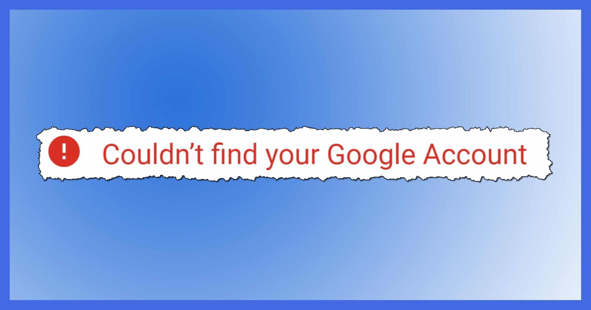 Couldn't Find Your Google Account!
