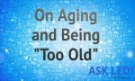 "On Aging and Being ""Too Old"""