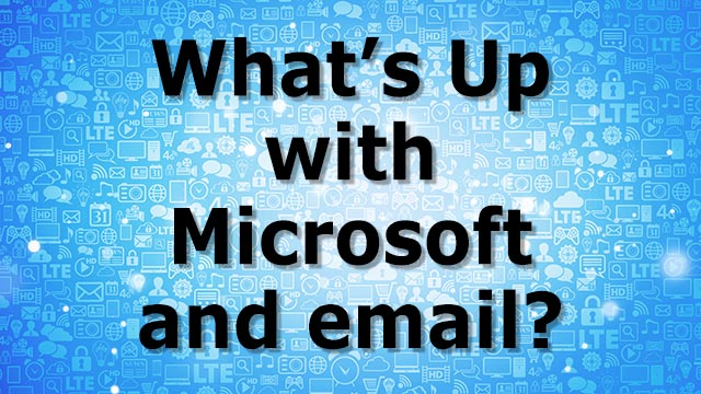 What's Up with Microsoft and Email?