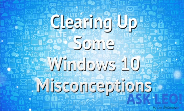 Clearing Up Some Windows 10 Misconceptions
