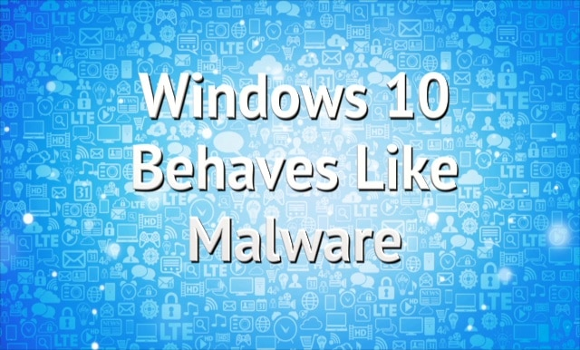 Windows 10 Behaves Like Malware
