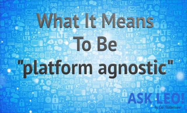 "What It Means To Be ""Platform Agnostic"""