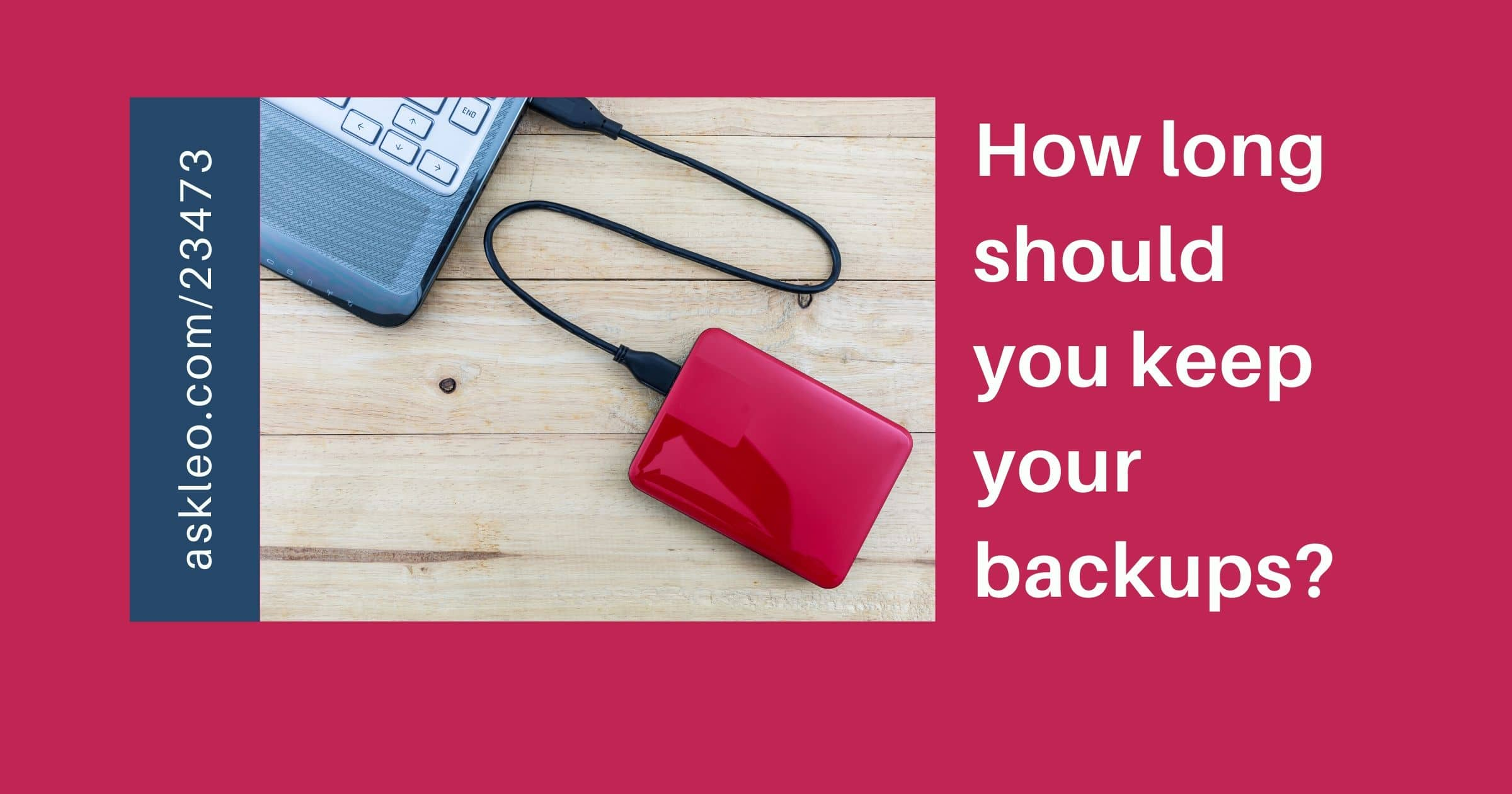 How Long Should I Keep My Backups?