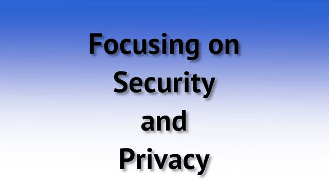 Focusing on Security and Privacy