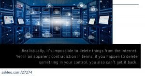 How Do You Delete Things from the Internet? - Why the Internet is Forever, Except When It