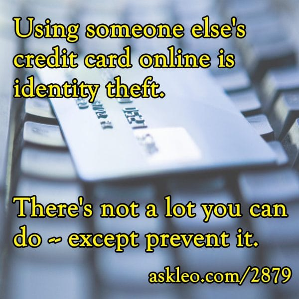 Using someone else's credit card online is identify theft. There's not a lot you can do - except prevent it.
