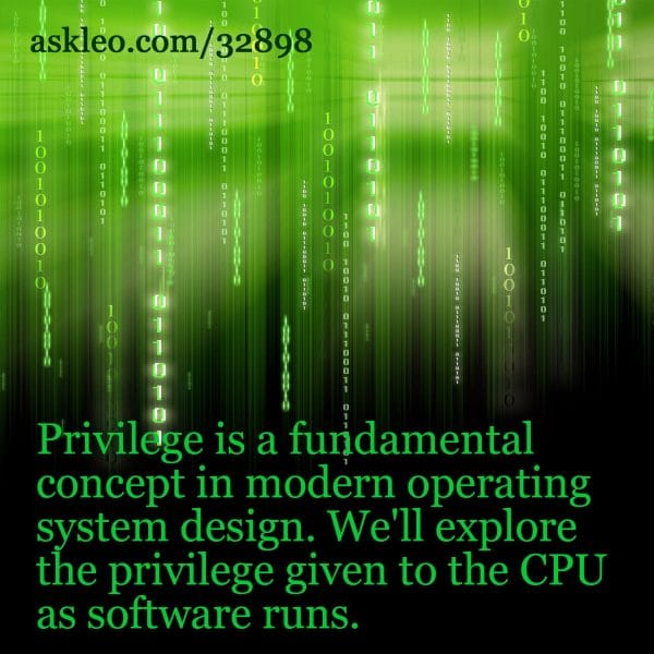 Privilege is a fundamental concept in modern operating system design. We'll explore the privilege given to the CPU as software runs.