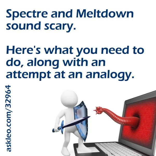 Spectre and Meltdown sound scary. Here's what you need to do, along with an attempt at an analogy.