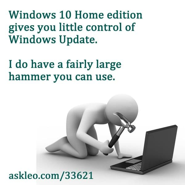 Windows 10 Home edition gives you little control of Windows Update. I do have a fairly large hammer you can use.