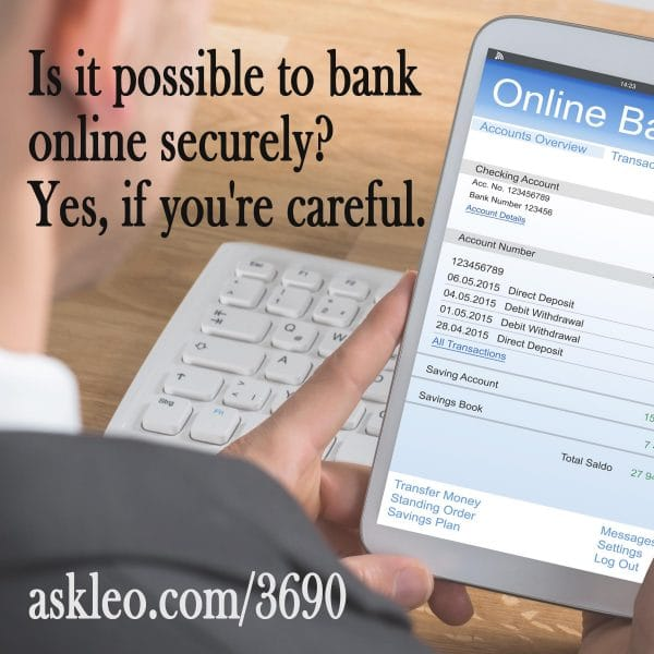 Is it possible to bank online securely? Yes, if you're careful.