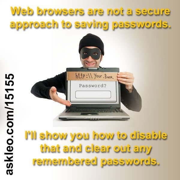 Web browsers are not a secure approach to saving passwords.