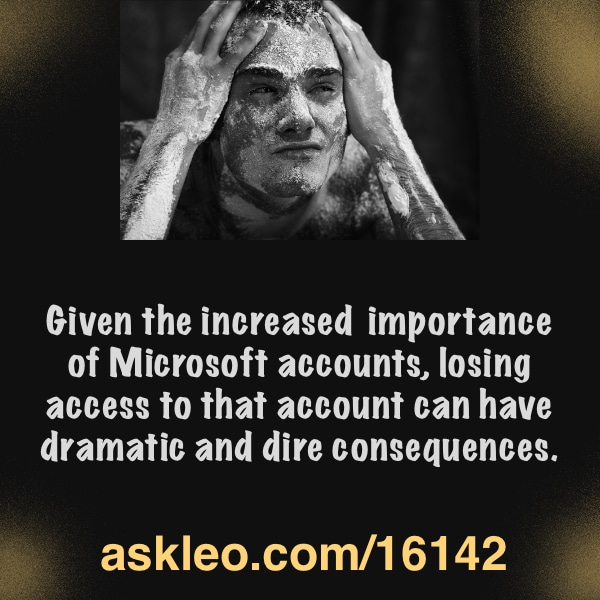 Given the increased importance of Microsoft accounts, losing access to that account can have dramatic and dire consequences.