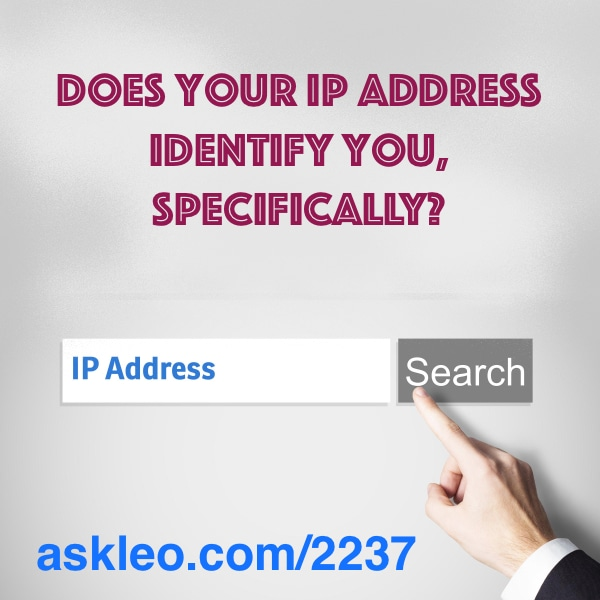 does your IP address identify you, specifically?