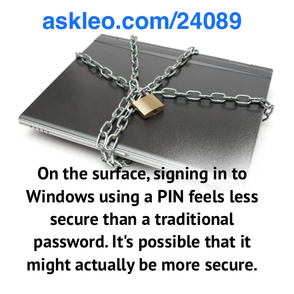 On the surface, signing in to Windows using a PIN feels less secure than a traditional password. It's possible that it might actually be more secure.