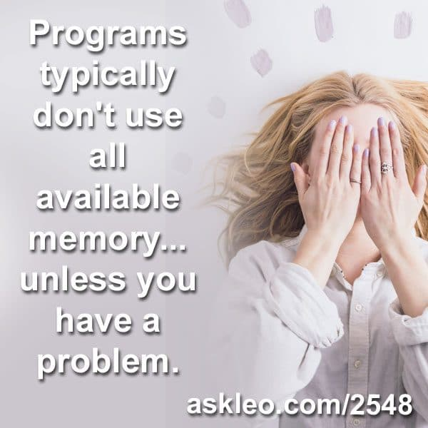 Programs typically don't use all available memory... unless you have a problem.