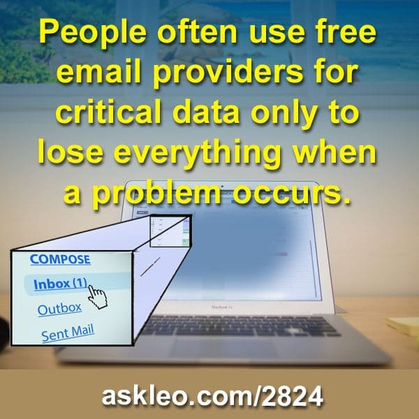 People often use free email providers for critical data only to lose everything when a problem occurs.