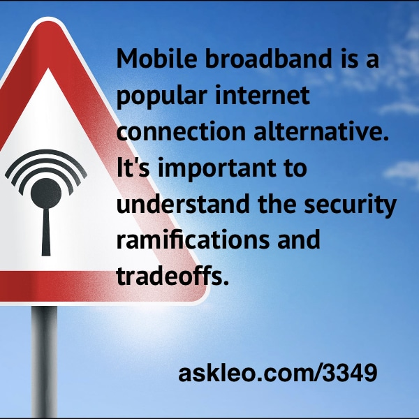 Mobile broadband is a popular internet connection alternative. It's important to understand the security ramifications and tradeoffs.