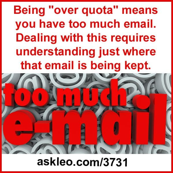 "Being ""Over Quota"" means you have too much email. Dealing with this requires understanding just where that email is being kept."