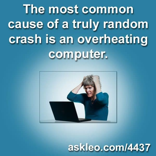 The most common cause of a truly random crash is an overheating computer.