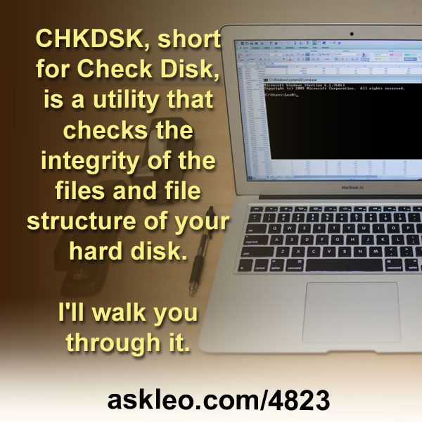 CHKDSK, short for Check Disk, is a utility that checks the integrity of the files and file structure of your hard disk. I'll walk you through it.