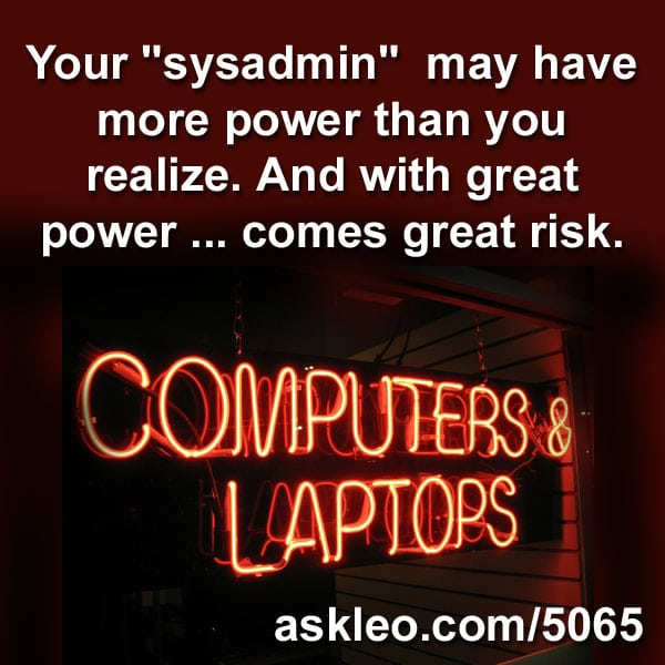 "Your ""sysadmin"" may have more power than you realize. And with great power ... comes great risk."