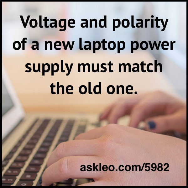 Voltage and polarity of a new laptop power supply must match the old one.