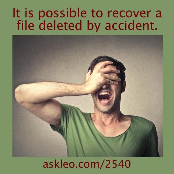 It is possible to recover a file deleted by accident.