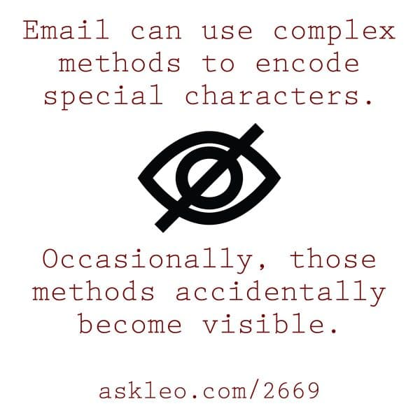 Email can use complex methods to encode special characters. Occasionally, those methods accidentally become visible.