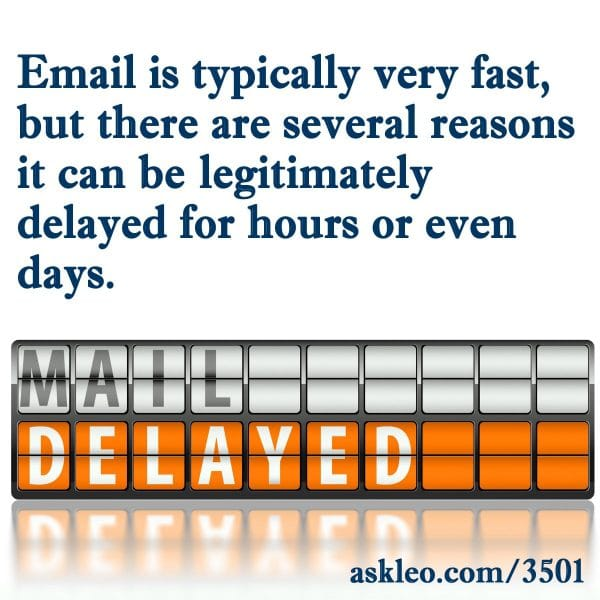Email is typically very fast, but there are several reasons it can be legitimately delayed for hours or even days.