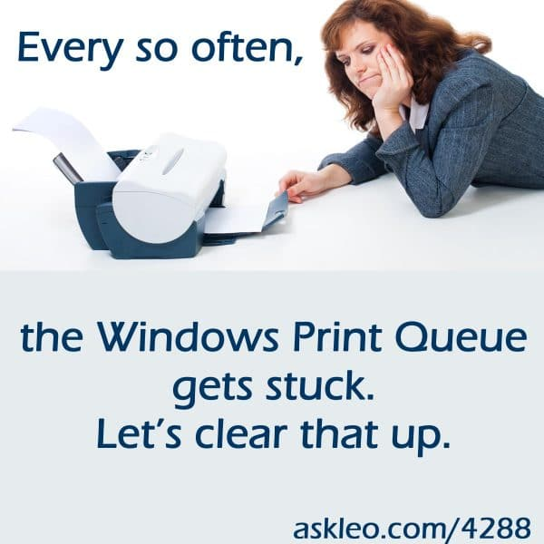 Every so often, the Windows Print Queue gets stuck. Let's clear that up.