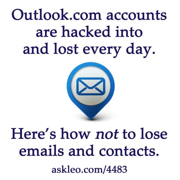 Outlook.com accounts are hacked into and lost every day. Here's how not to lose emails and contacts.