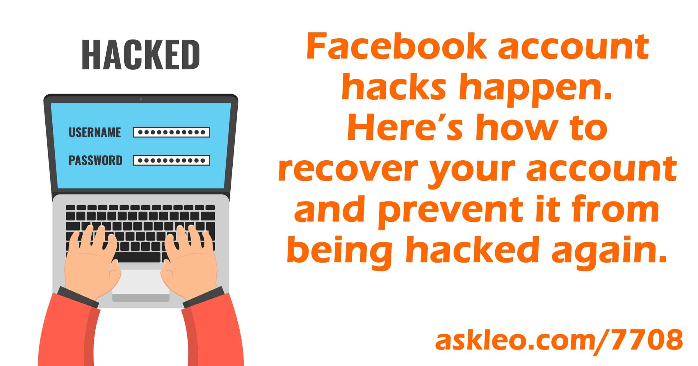 Facebook Hacked What You Need To Do Now Ask Leo However, note that you need to have a good excuse to break into someone's social media account without permission. facebook hacked what you need to do