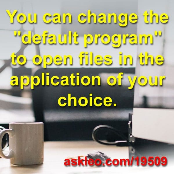 "You can change the ""default program"" to open files in the application of your choice."
