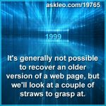 It's generally not possible to recover an older version of a web page, but we'll look at a couple of straws to grasp at.