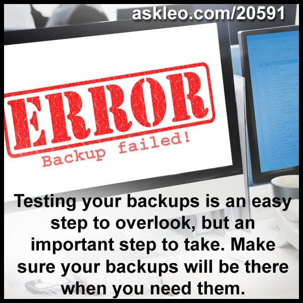 Testing your backups is an easy step to overlook, but an important step to take. Make sure your backups will be there when you need them.