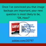 "Once I've convinced you that image backups are important, your next question is mostly likely to be, ""OK, How?"""