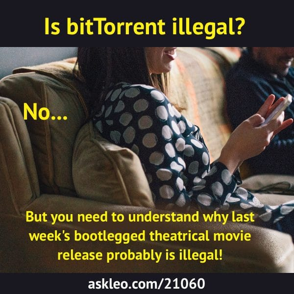 BitTorrent: You need to understand why last week's bootlegged theatrical movie release probably is illegal!