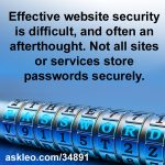 Effective website security is difficult, and often an afterthought. Not all sites or services store passwords securely.