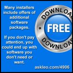 Many installers include offers of additional software packages. If you don't pay attention, you could end up with software you don't need or want.