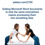 Getting Microsoft Word documents to look the same everywhere means processing them into something else.