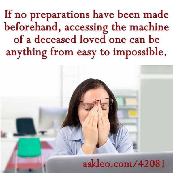 If no preparations have been made beforehand, accessing the machine of a deceased loved one can be anything from easy to impossible.