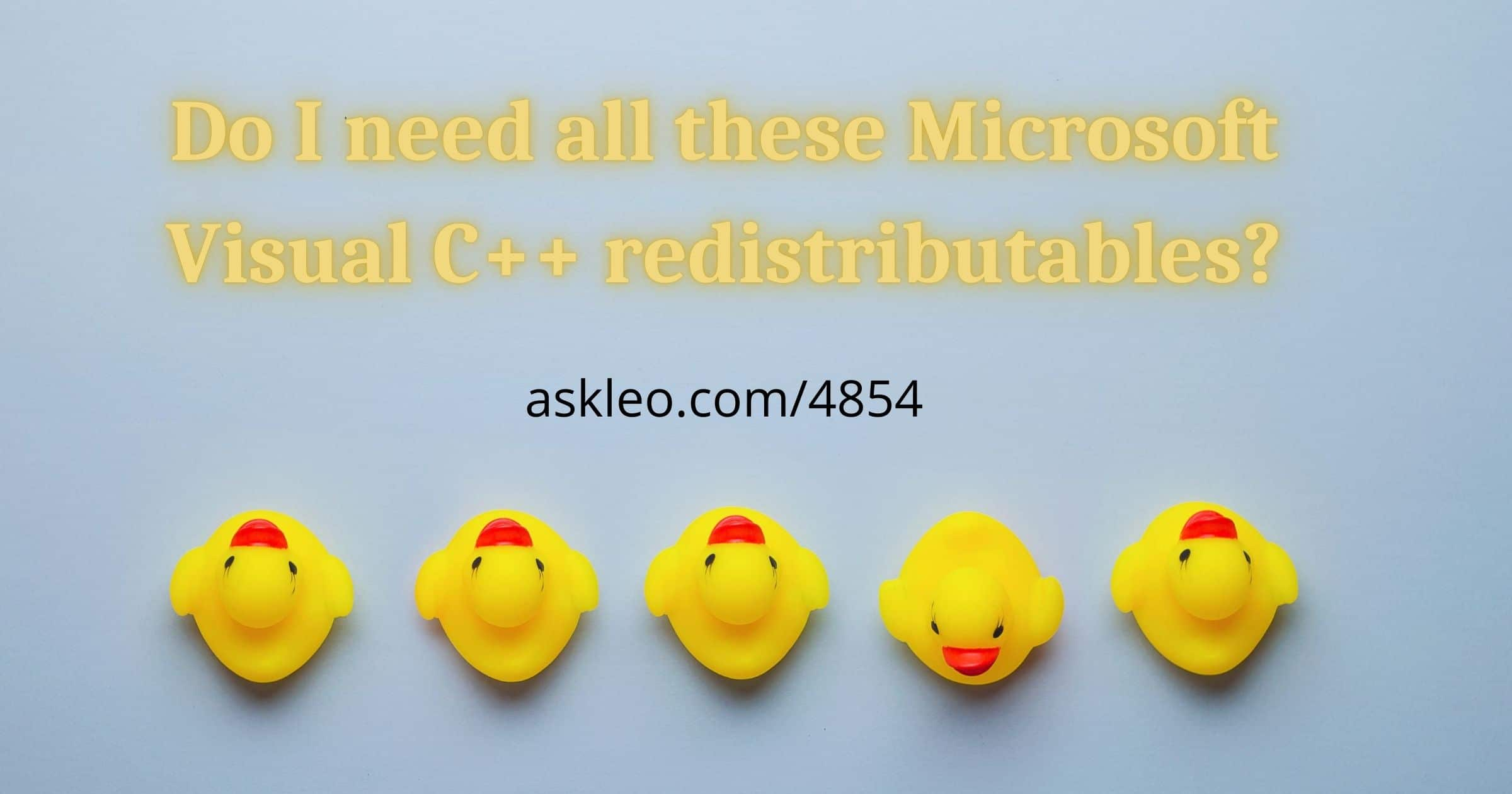 Do I Need All These Microsoft Visual C++ Redistributables?