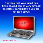 Knowing that your email has been hacked can be very difficult to detect, particularly if you are not tech savvy.