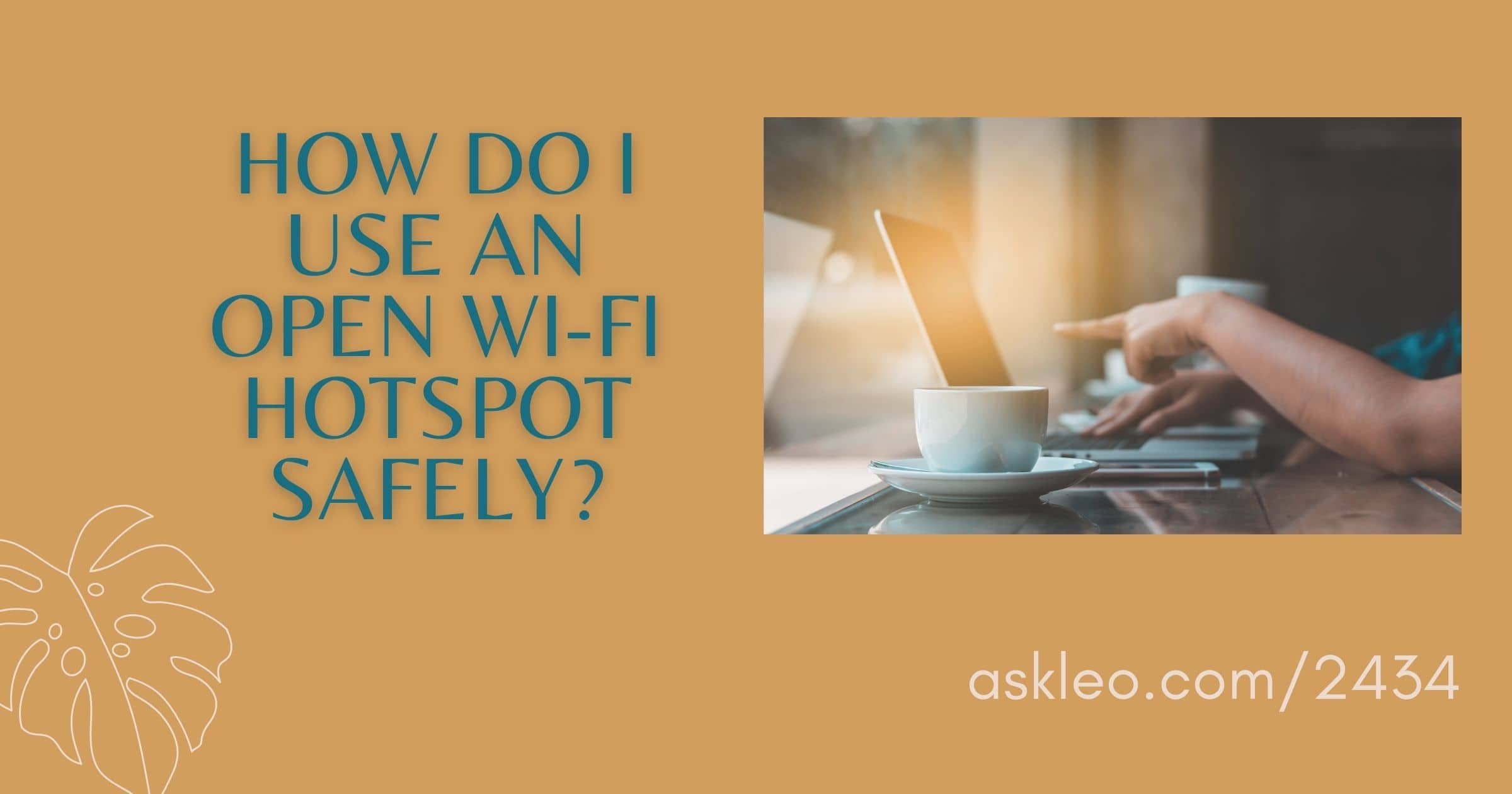 How Do I Use an Open Wi-Fi Hotspot Safely?